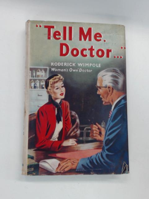Tell Me, Doctor! : A guide to Common Ailments their Symptons and Treatment by Roderick Wimpole
