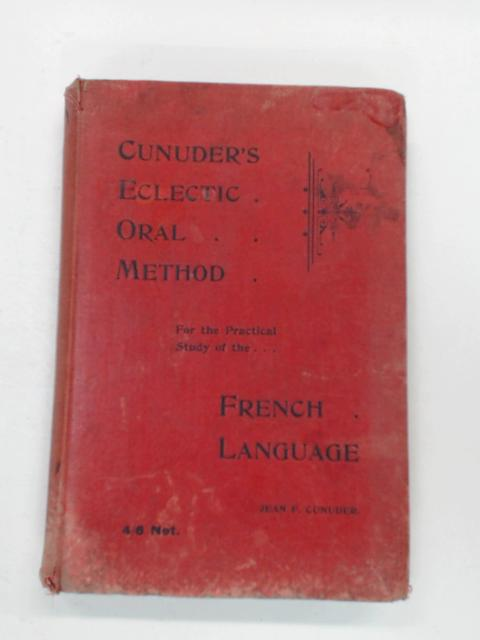 Cunuder's Eclectic Oral Method for The Practical Study of The French Language by Jean F. Cunuder