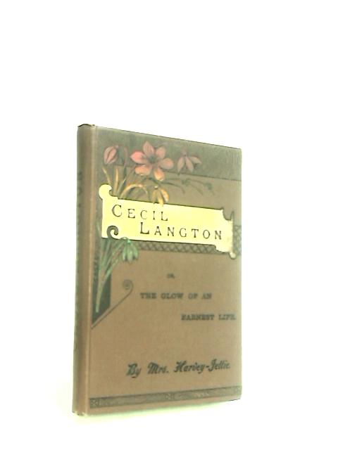 Cecil Langton or, the glow of an earnest life. A tale by Jellie, S. Harvey
