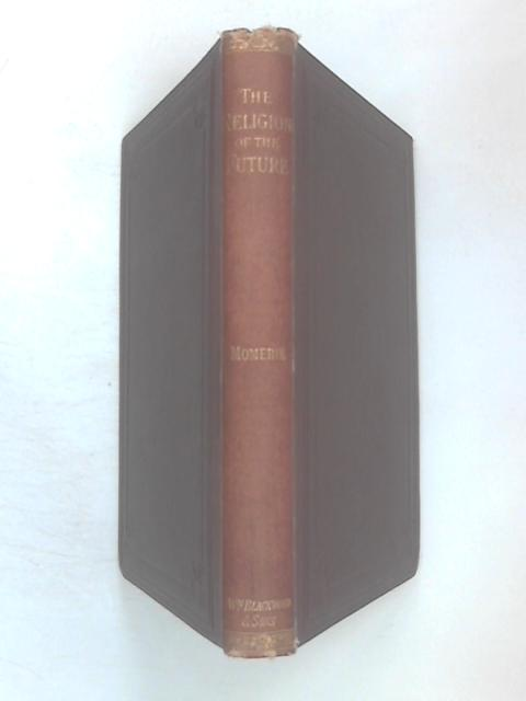 The Religion of the Future and other essays by Alfred Williams Momerie