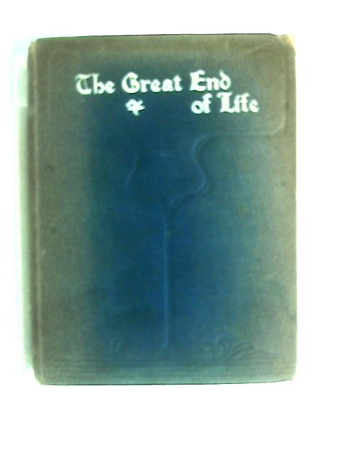 The Great End Of Life by Rev. C. F. Wellesley Wilkinson