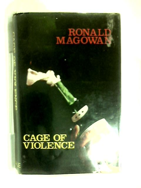 Cage of Violence by Ronald Magowan