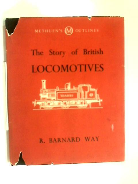 The Story of British Locomotives by R Barnard Way