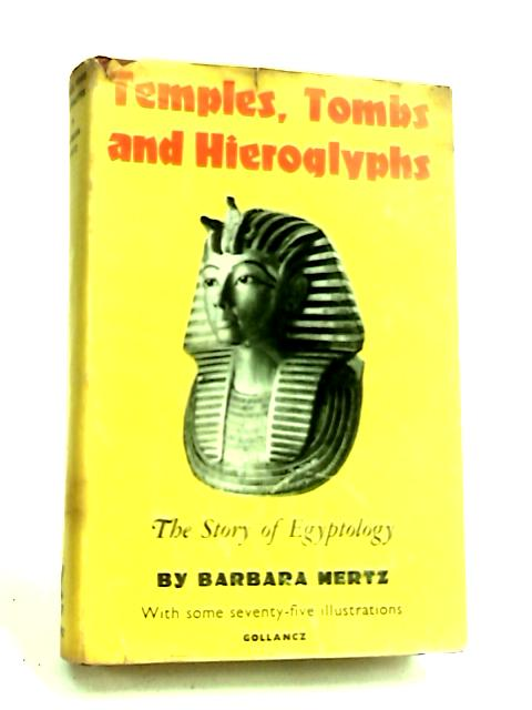 Temples, Tombs and Hieroglyphs The story of Egyptology by Mertz, Barbara