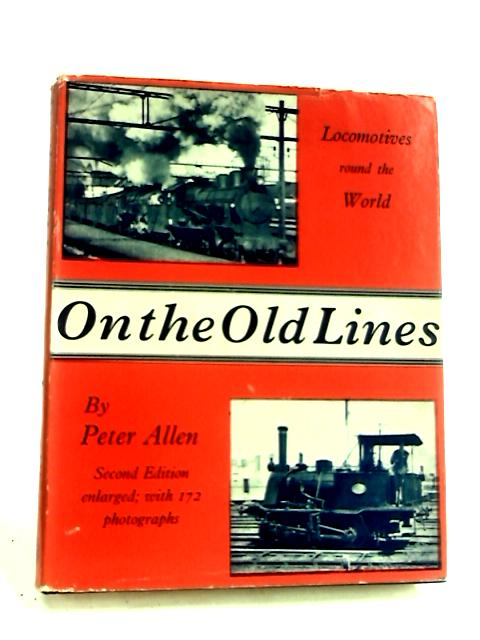 On the old lines Locomotives round the world by Allen, Peter Christopher.