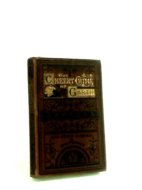 The Cheery Chime Of Garth, And Other Stories by Prosser, Mrs.
