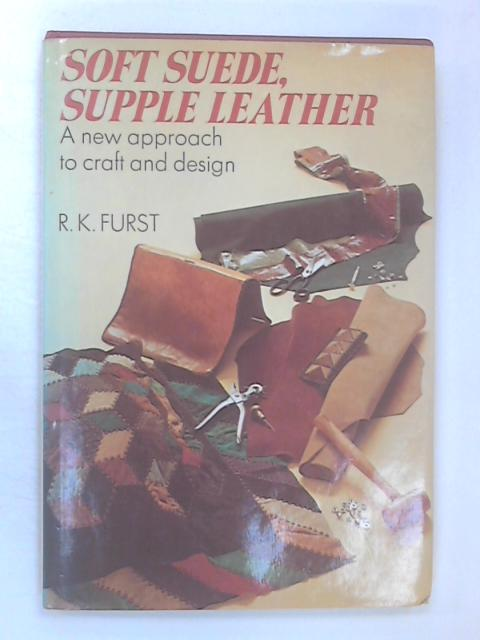 Soft Suede, Supple Leather by Ronald Kenneth Furst