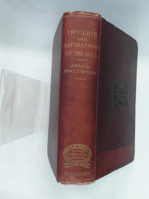 Thoughts and Aspirations of the Ages. Selections in Prose and Verse from the Religious Writings of the World by William Chatterton Coupland, D. Sc.