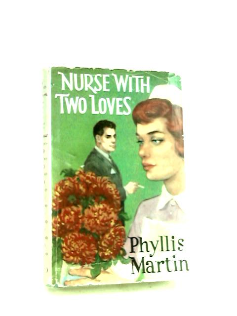 Nurse With Two Loves by Martin, Phyllis