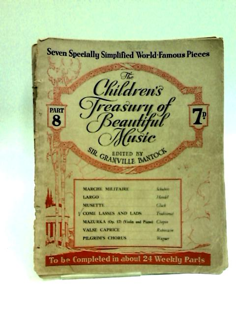 The Children's Treasury of beautiful Music. Edited by Sir G. Bantock, etc (Part 8) by Bantock, Granville