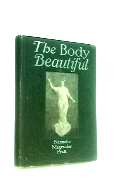 The Body Beautiful common-sense ideas on health and beauty without medicine by Pratt, Nannette Magruder