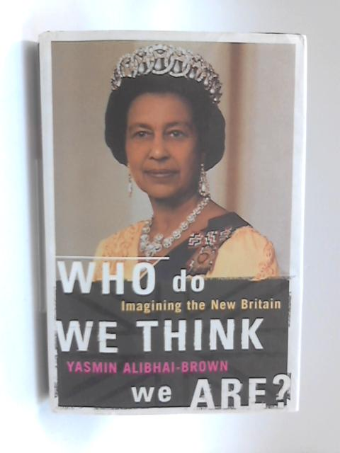 Who Do We Think We are?: Imagining the New Britain by Yasmin Alibhai-Brown