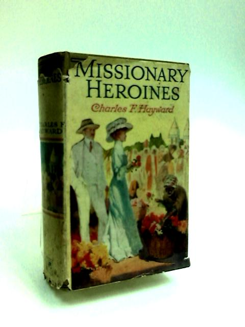 Women Missionaries by Hayward, Charles F.