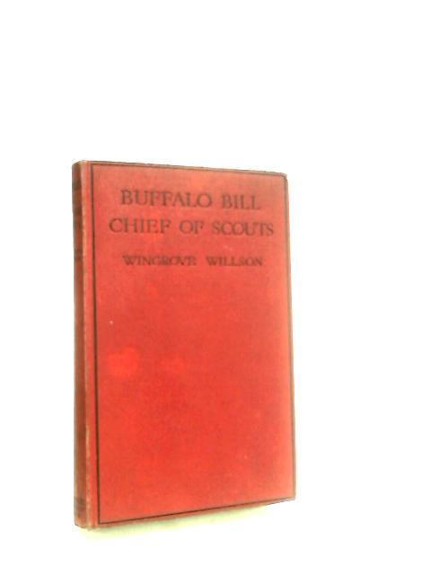 Buffalo Bill Chief of Scouts by Willson, Wingrove
