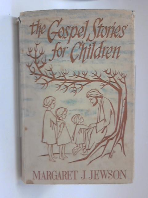 The Gospel stories for children: The life of Jesus as an everyday guide for children of all ages by Margaret J Jewson
