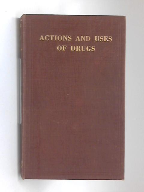 Actions and Uses of Drugs, for medical students and practitioners by Norman Sapeika
