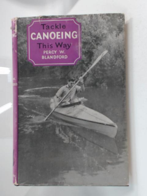 Tackle Canoeing This Way by P Blandford