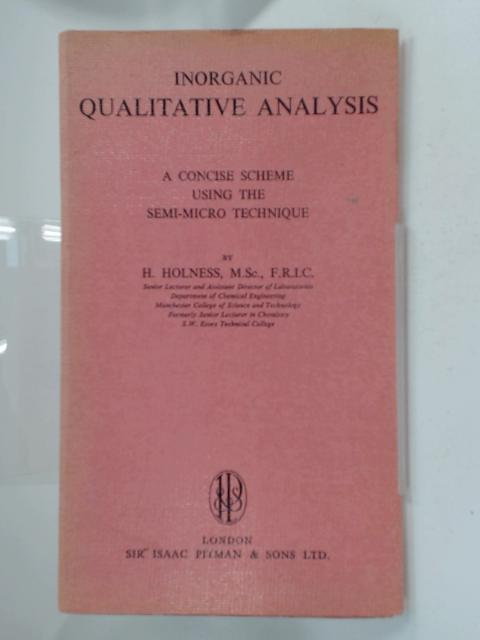 Inorganic Qualitative Analysis: A Concise Scheme Using the Semimicro Technique by H. Holness