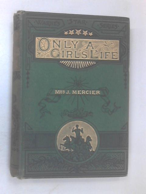 Only A Girl's Life by Mrs. Jerome Mercier