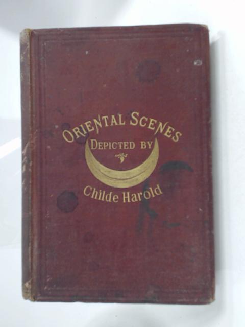 Oriental Scenes by Childe Harold
