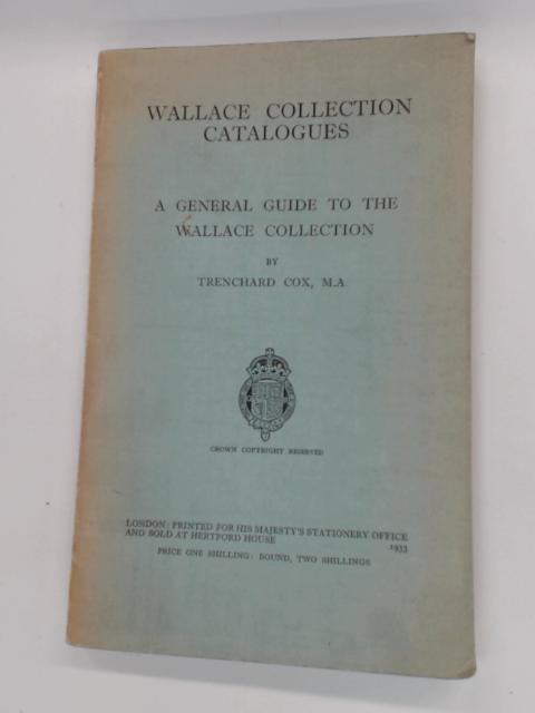 Wallace Collection Catalogues : A General Guide To The Wallace Collection by Trenchard Cox, M. A.