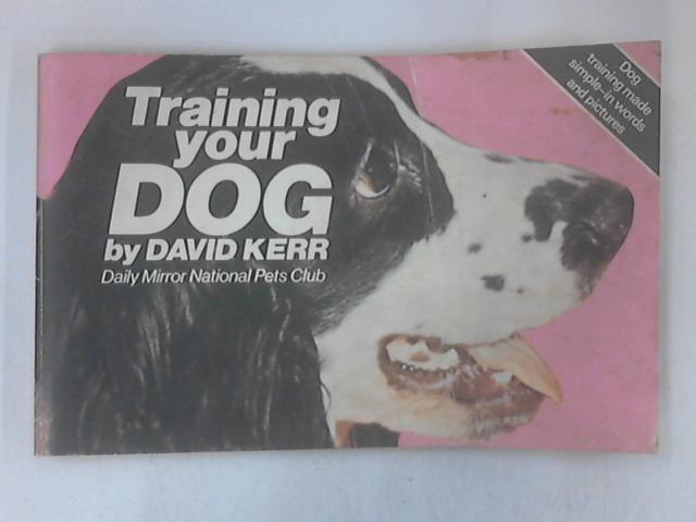 Training Your Dog by Kerr, David