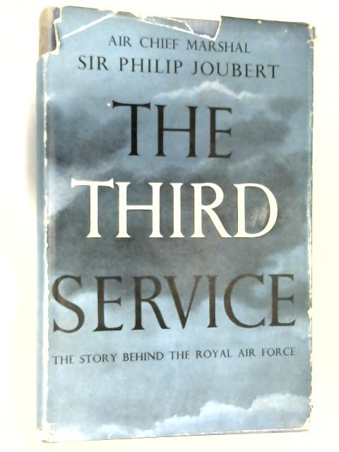 The Third Service: The Story Behind the Royal Air Force by Philip Joubert de la Ferte