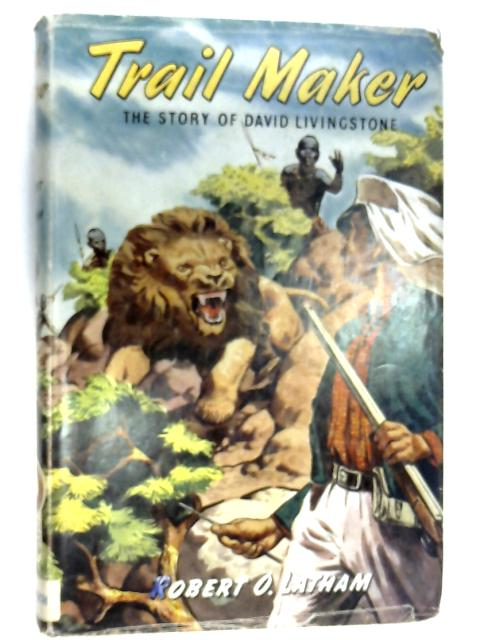 Trail Maker: The Story of David Livingstone by Robert O. Latham