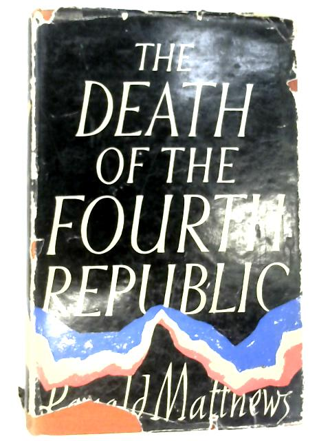The Death of the Fourth Republic by Matthews, Ronald