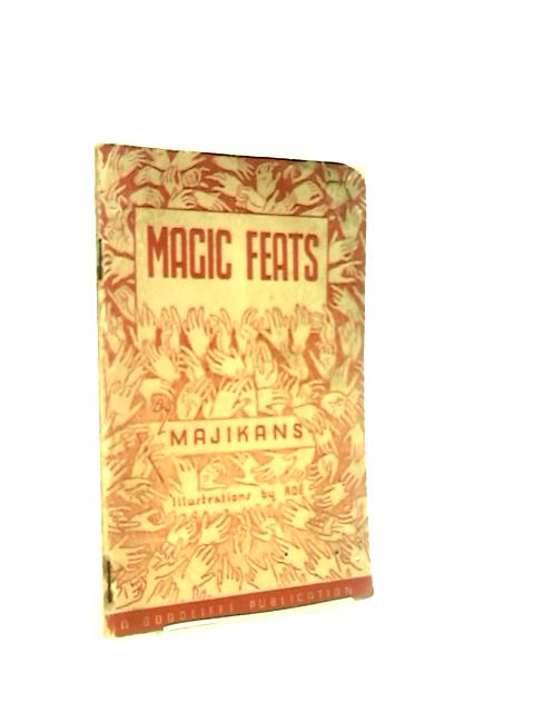 Magic Feats A Miscellany Of Practical Magic by Majikans