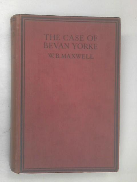 The Case of Bevan Yorke by Maxwell, W. B.