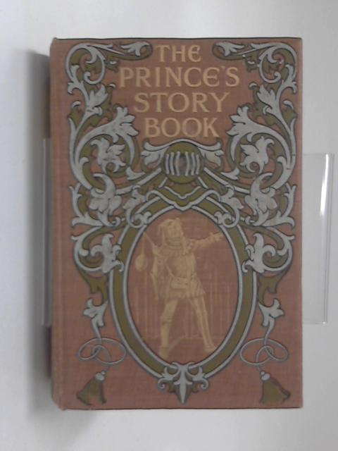 The Princes Story Book Being Historical Stories Collected Out Of English Romantic Literature In Illustration Of The Reigns Of English Monarchs From The Comquest To Victoria by George Lawrence Gomme