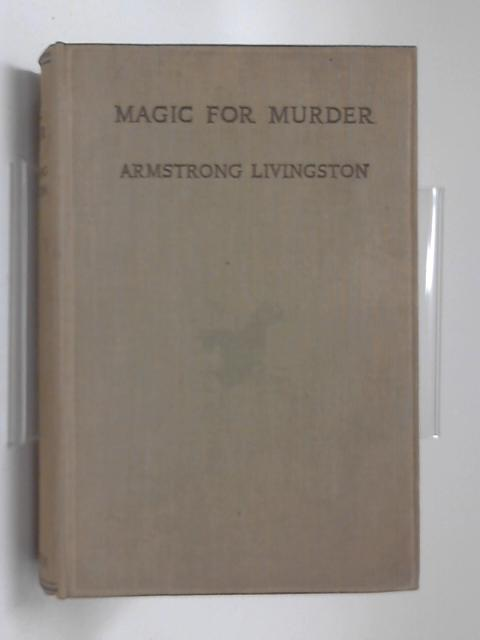 Magic for murder by Amrstrong Livingston