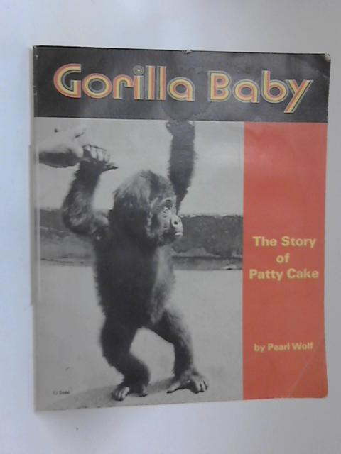 Gorilla Baby  The Story of Patty Cake by Pearle Wolf