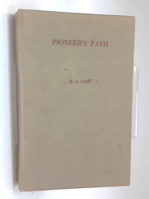 Pioneers Path : Story of a Career on the Witwatersrand by William S. Carr