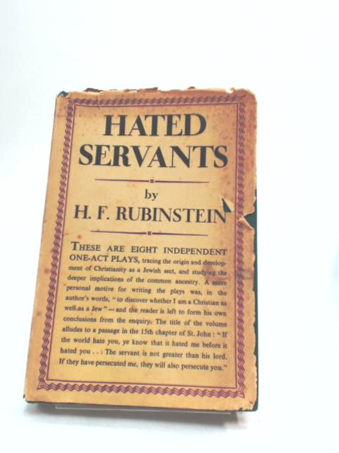 Hated Servants: Eight One Act plays. by Harold Frederick Rubinstein
