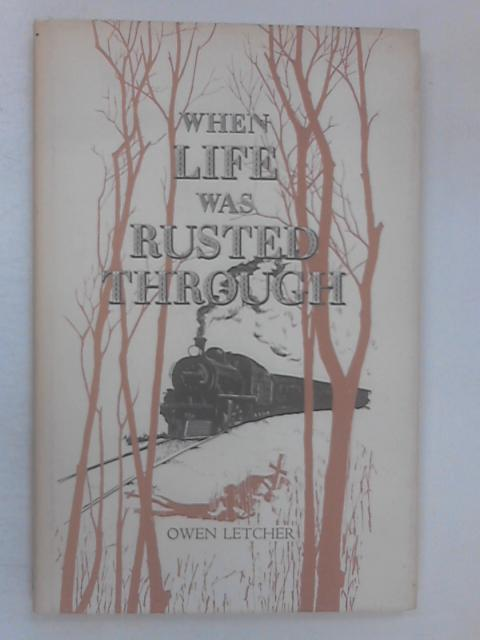 When Life was Rusted Through by Letcher, Owen