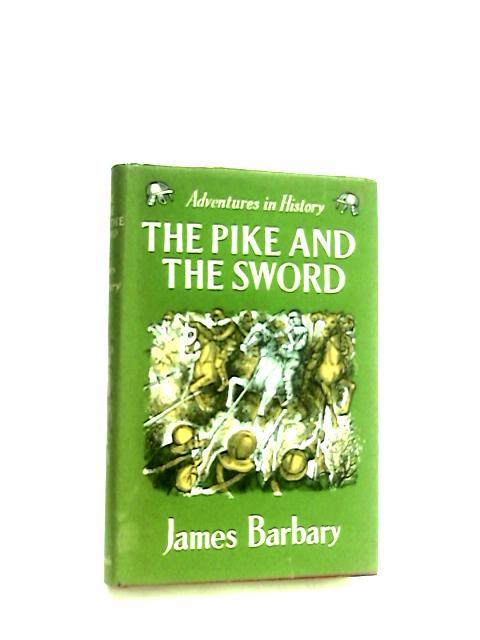 The Pike and the Sword (Adventures in history series) by Barbary, James