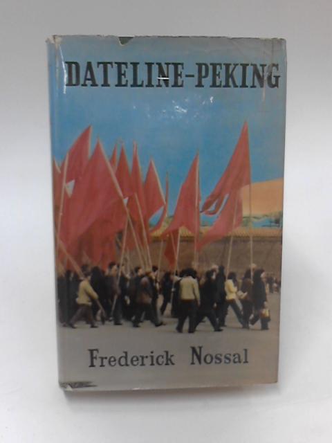 Dateline-Peking by Frederick Nossal