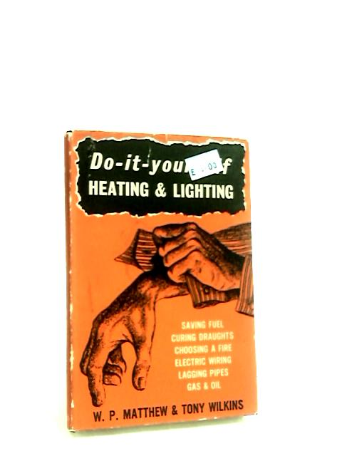 Do It Yourself Heating & Lighting by Matthew W.P. & Wilkins Tony