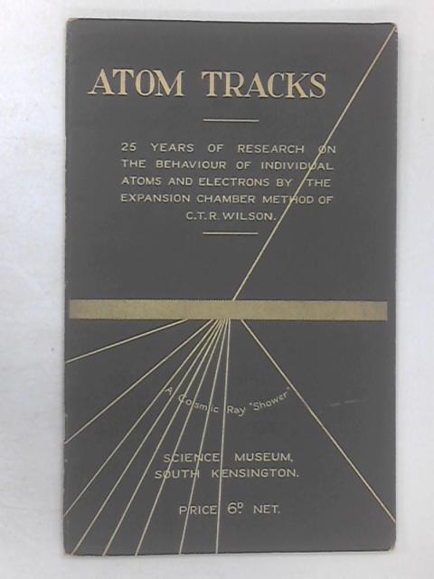 Catalogue of the Atom Tracks Exhibition, November 1937 - February 1938 by Various