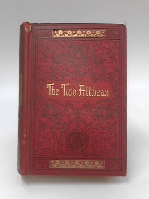 The Two Altheas - a Home Chronicle by Edith E. Horsman