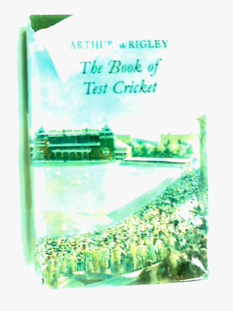 The book of test cricket by Arthur Wrigley