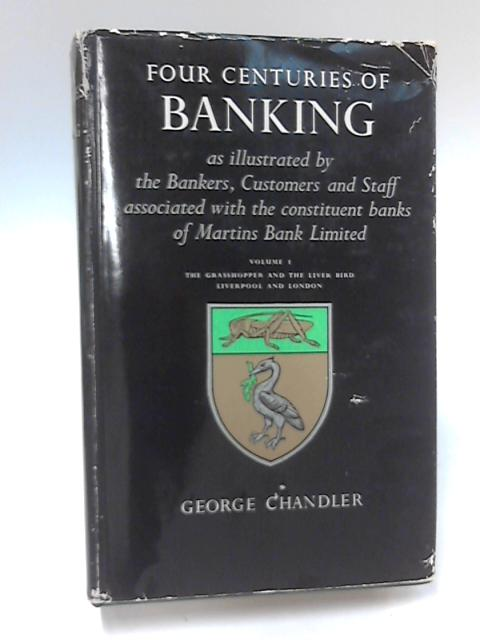 Four Centuries of Banking Volume I by George Chandler