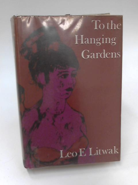 To The Hanging Gardens by Leo E. Litwak