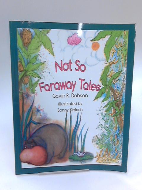 Not so Faraway Tales by Gavin R. Dobson