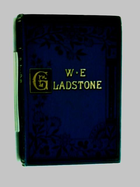 William Ewart Gladstone: His Life And Times. by Lewis Apjohn