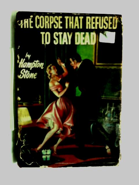 The Corpse that Refused to Stay Dead by Hampton Stone