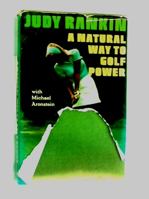 A Natural Way to Golf Power by Judy Rankin