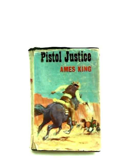 Pistol Justice by King, Ames